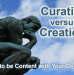 Curation vs. Creation. How to be Content with Your Content