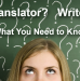 Writer? Translator? Which do you need? What You Need to Know